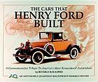 The cars that Henry Ford built : a commemorative tribute to America's most remembered automobiles
