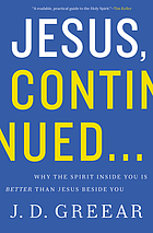 Jesus, continued... : why the Spirit inside you is better than Jesus beside you
