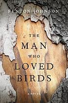 The man who loved birds : a novel