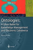 Ontologies : a silver bullet for knowledge management and electronic commerce