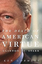 The death of American virtue : Clinton vs. Starr