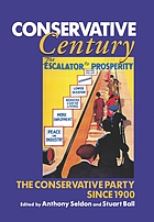 Conservative century : the Conservative Party since 1900