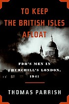 To keep the British Isles afloat : FDR's men in Churchill's London, 1941