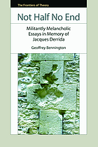 Not half no end : militantly melancholic essays in memory of Jacques Derrida