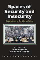 Spaces of security and insecurity : geographies of the War on Terror