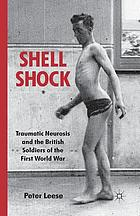 Shell shock : traumatic neurosis and the British soldiers of the First World War