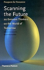 Scanning the future : 20 eminent thinkers on the world of tomorrow