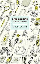 Dear illusion : collected stories
