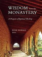 Wisdom from the monastery : a program of spiritual healing