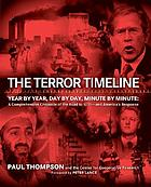 The terror timeline : year by year, day by day, minute by minute : a comprehensive chronicle of the road to 9/11--- and America's response