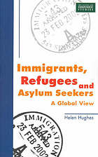 Immigrants, refugees and asylum seekers : a global view