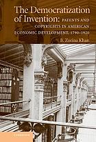 The democratization of invention : patents and copyrights in American economic development, 1790-1920