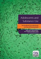 Adolescents and substance use : the handbook for professionals working with young people