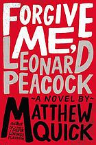 Forgive me, Leonard Peacock : a novel