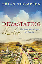 Devastating Eden : the search for Utopia in America