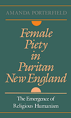 Female piety in Puritan New England : the emergence of religious humanism