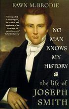 No man knows my history : the life of Joseph Smith, the Mormon prophet