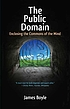 The public domain : enclosing the commons of the... by James Boyle