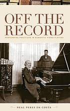 Off the record : performing practices in romantic piano playing