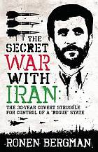 Secret war with Iran : the 30-year covert struggle for control of a 'Rogue' state