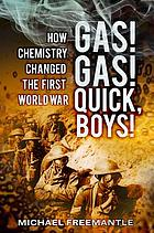 Gas! Gas! Quick boys : how chemistry changed the First World War