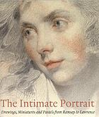 The intimate portrait : drawings, miniatures and pastels from Ramsay to Lawrence