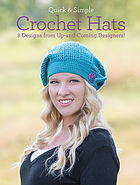 Quick & simple crochet hats : 8 designs from up-and-coming designers!