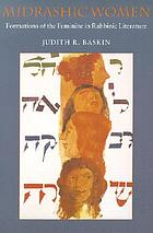 Midrashic women : formations of the feminine in rabbinic literature