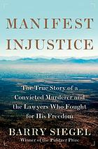 Manifest injustice : the true story of a convicted murderer and the lawyers who fought for his freedom