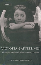 Victorian afterlives : the shaping of influence in nineteenth-century literature