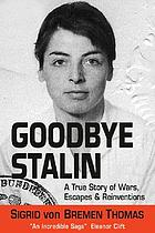 Goodbye Stalin : a true story of wars, escapes, and reinventions