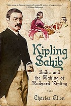 Kipling Sahib : India and the making of Rudyard Kipling