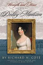 Strength and honor : the life of Dolley Madison