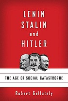 Lenin, Stalin, and Hitler : the age of social catastrophe