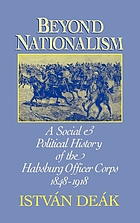 Beyond nationalism : a social and political history of the Habsburg officer corps, 1848-1918