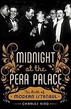 Midnight at the Pera Palace : the birth of modern Istanbul