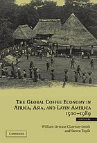 The global coffee economy in Africa, Asia and Latin America, 1500-1989