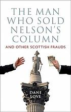 The man who sold Nelson's Column : and other Scottish frauds and hoaxes
