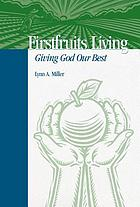 Firstfruits living : giving God our best