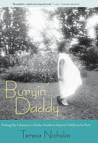 Buryin' daddy : putting my Lebanese, Catholic, Southern Baptist childhood to rest