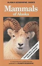 Mammals of Alaska : a comprehensive guide from the publishers of Alaska geographic.