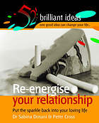 Re-energise your relationship : put the sparkle back into your loving life