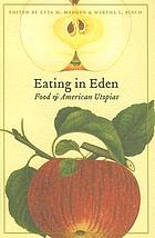 Eating in Eden : food and American utopias