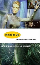 Aliens R us : the other in science fiction cinema