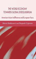 The world economy towards global disequilibrium : American-Asian indifference and European fears