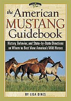 The American mustang guidebook : history, behavior, state-by-state directions on where to best view America's wild horses