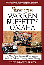 Pilgrimage to Warren Buffett's Omaha : a hedge fund manager's dispatches from inside the Berkshire Hathaway annual meeting