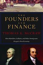 The founders and finance : how Hamilton, Gallatin, and other immigrants forged a new economy