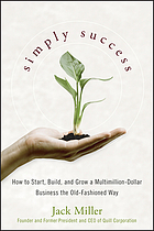 Simply success : how to start, build, and grow a multimillion-dollar business--the old-fashioned way