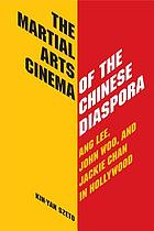 The martial arts cinema of the Chinese diaspora : Ang Lee, John Woo, and Jackie Chan in Hollywood